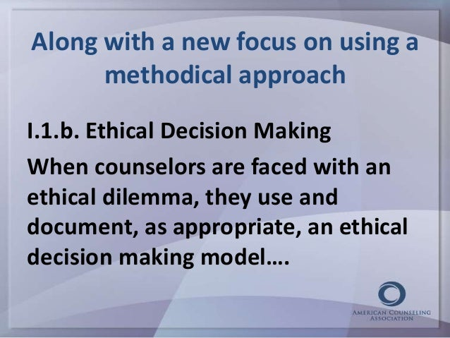 ethical dilemma in counseling and aca code of ethics When counselors  are faced with ethical dilemmas that are difficult to resolve,.