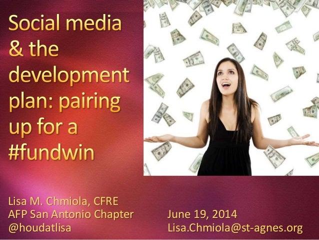 Lisa M. Chmiola, CFRE AFP San Antonio Chapter June 19, 2014 @houdatlisa Lisa.Chmiola@st-agnes.org