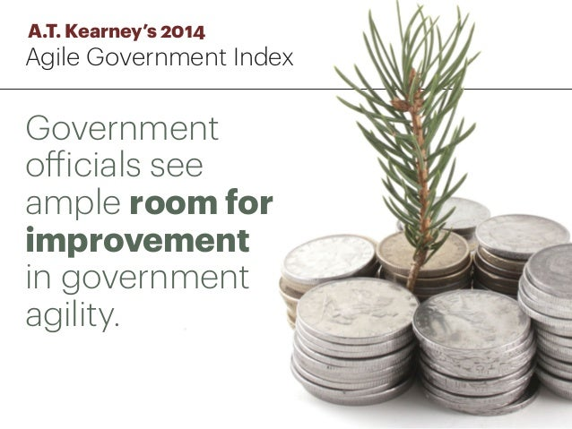 Government officials see ample room for improvement in government agility. A.T. Kearney's 2014 Agile Government Index