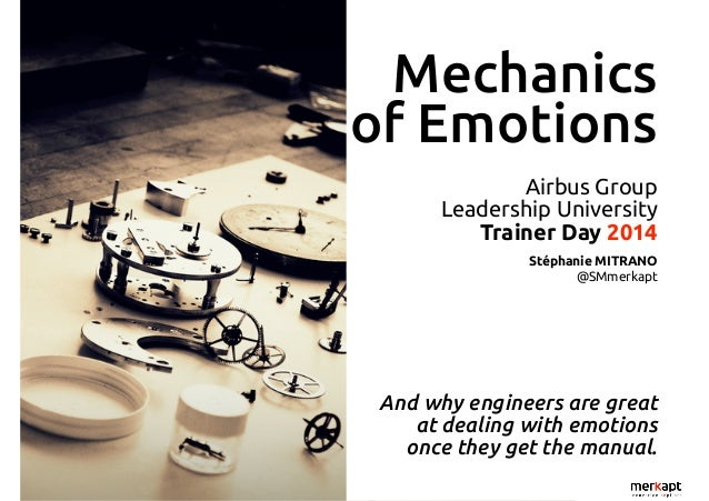 Mechanics  of Emotions  Airbus Group  Leadership University  Trainer Day 2014  Stéphanie MITRANO  @SMmerkapt  And why engi...