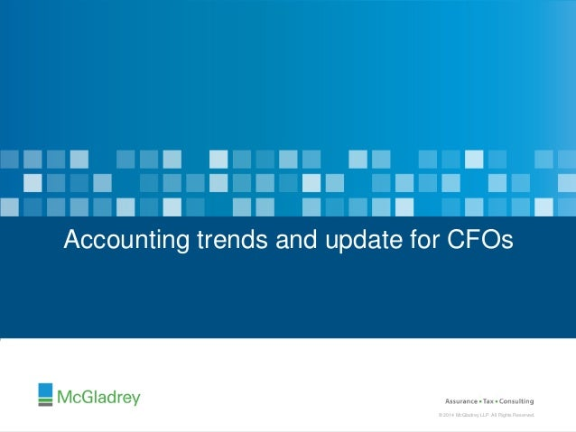 © 2014 McGladrey LLP. All Rights Reserved. © 2014 McGladrey LLP. All Rights Reserved. Accounting trends and update for CFOs