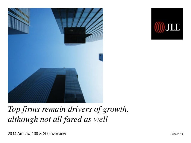 Top firms remain drivers of growth, although not all fared as well June 20142014 AmLaw 100 & 200 overview