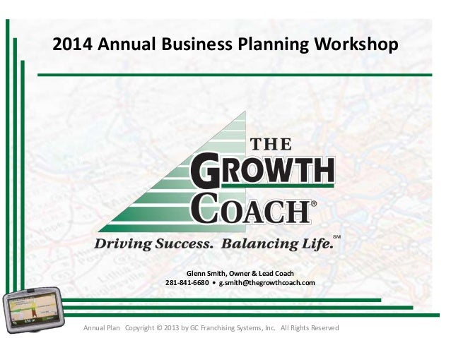 2014 Annual Business Planning Workshop  Glenn Smith, Owner & Lead Coach 281-841-6680 • g.smith@thegrowthcoach.com  Annual ...