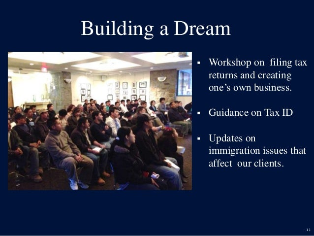 11 Building a Dream  Workshop on filing tax returns and creating one's own business.  Guidance on Tax ID  Updates on im...