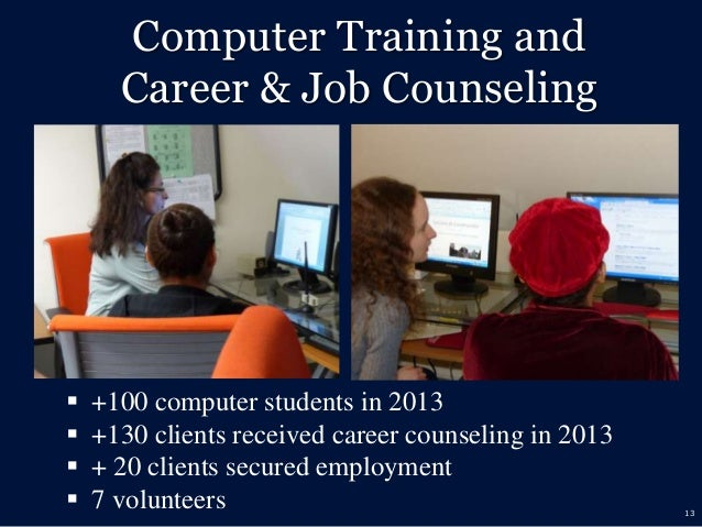 13 Computer Training and Career & Job Counseling  +100 computer students in 2013  +130 clients received career counselin...