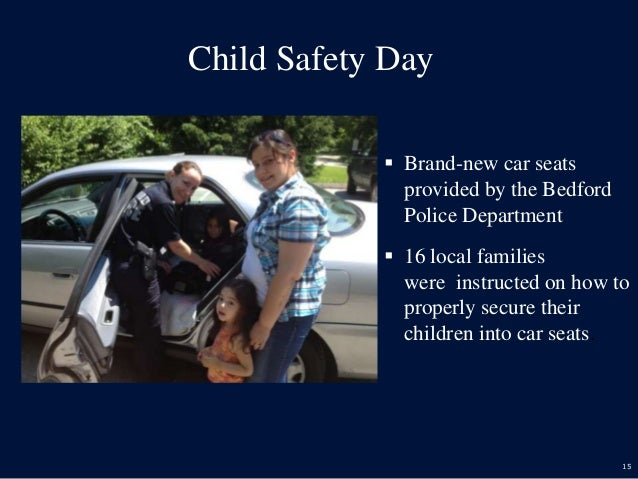 15 Child Safety Day  Brand-new car seats provided by the Bedford Police Department  16 local families were instructed on...