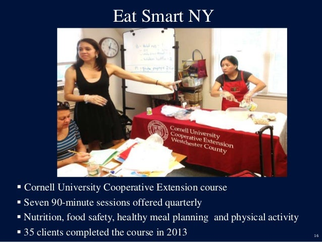 16 Eat Smart NY  Cornell University Cooperative Extension course  Seven 90-minute sessions offered quarterly  Nutrition...