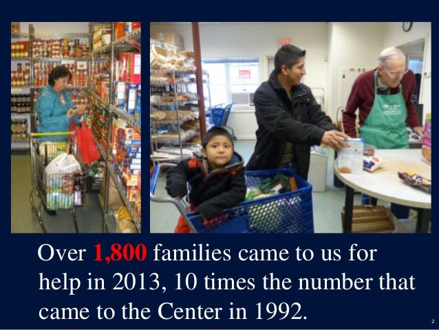 2 Over 1,800 families came to us for help in 2013, 10 times the number that came to the Center in 1992.