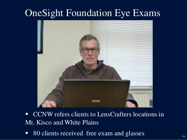 20 OneSight Foundation Eye Exams  CCNW refers clients to LensCrafters locations in Mt. Kisco and White Plains  80 client...
