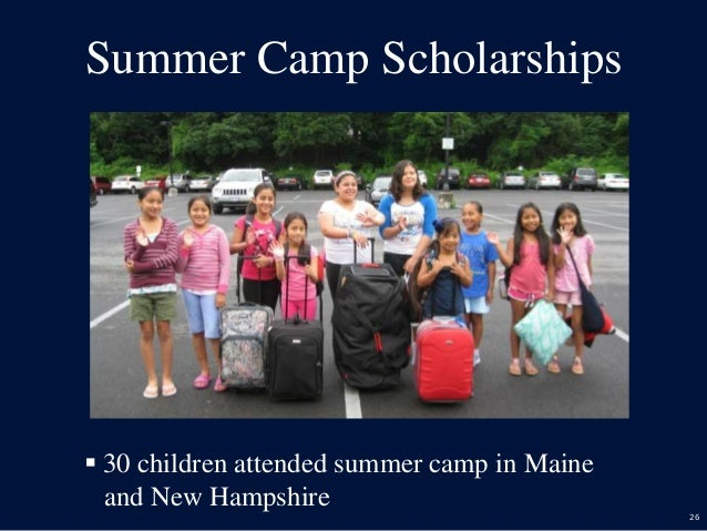 26 Summer Camp Scholarships  30 children attended summer camp in Maine and New Hampshire
