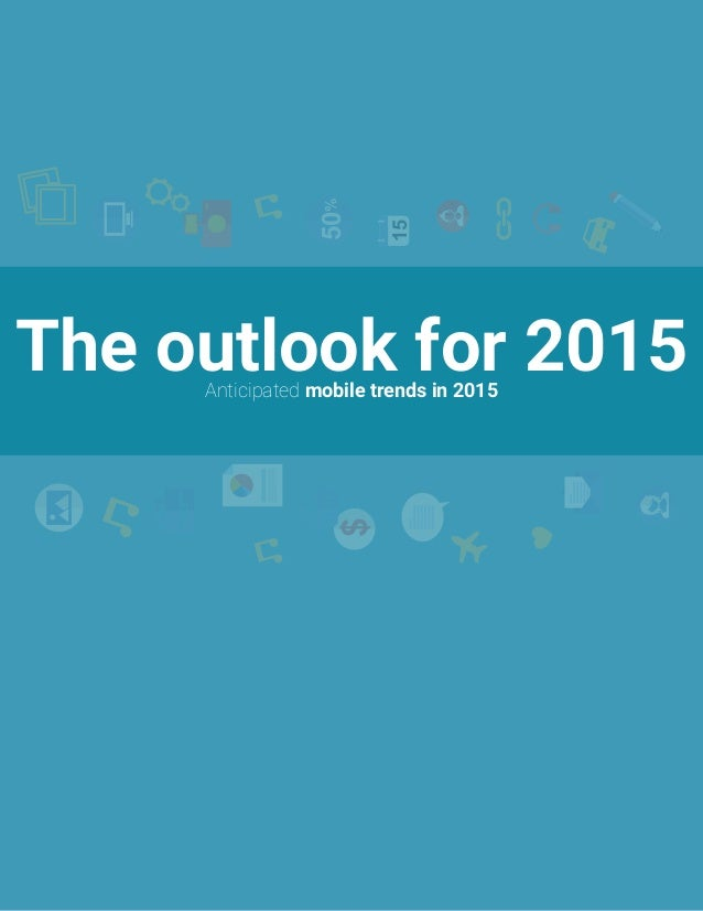 The outlook for 2015Anticipated mobile trends in 201515 50% $