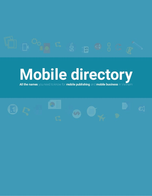 Mobile directoryAll the names you need to know for mobile publishing and mobile business in Vietnam 15 50% $