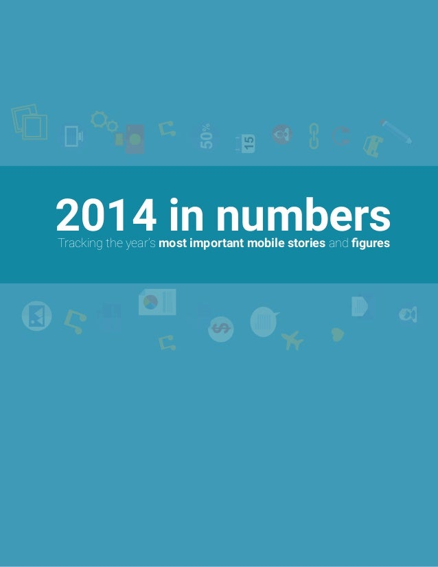 2014 in numbersTracking the year's most important mobile stories and figures15 50% $