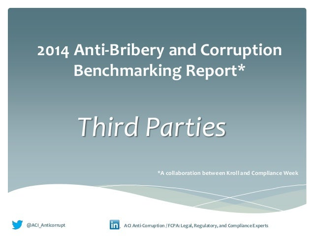 2014 Anti-Bribery and Corruption Benchmarking Report* Third Parties @ACI_Anticorrupt • ACI Anti-Corruption / FCPA: Legal, ...