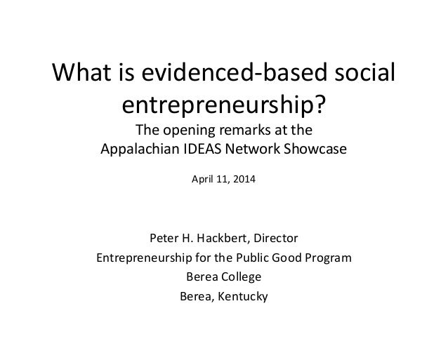 What is evidenced-based social entrepreneurship? The opening remarks at the Appalachian IDEAS Network Showcase April 11, 2...