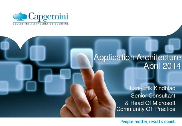 Application Architecture April 2014 Lars-Erik Kindblad Senior Consultant & Head Of Microsoft Community Of Practice