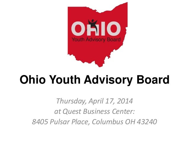 Ohio Youth Advisory Board Thursday, April 17, 2014 at Quest Business Center: 8405 Pulsar Place, Columbus OH 43240
