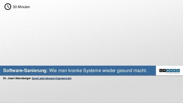 1  30 Minuten  Software-Sanierung: Wie man kranke Systeme wieder gesund macht.  Dr. Josef Adersberger (josef.adersberger@q...