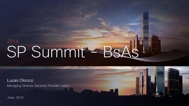 Lucas Olocco Managing Director Services Provider Latam June, 2014 SP Summit - BsAs 2014