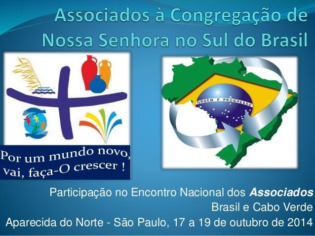 Participação no Encontro Nacional dos Associados Brasil e Cabo Verde Aparecida do Norte - São Paulo, 17 a 19 de outubro de...