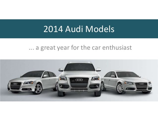 ... a great year for the car enthusiast 2014 Audi Models