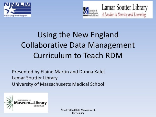 Using the New England Collaborative Data Management Curriculum to Teach RDM New England Data Management Curriculum Present...