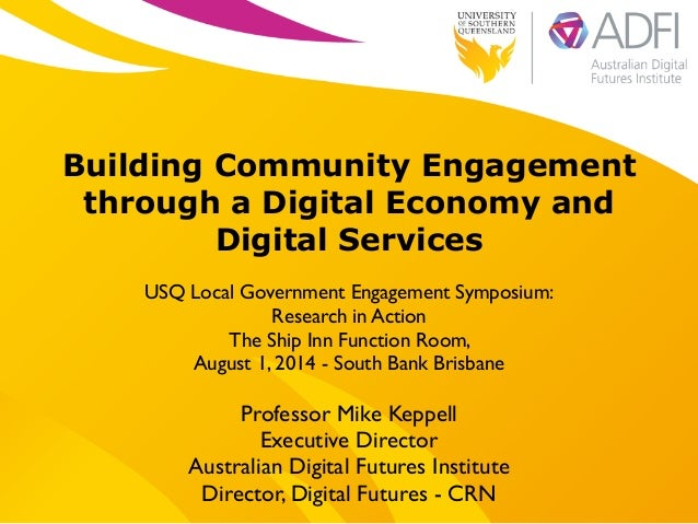 ! Building Community Engagement through a Digital Economy and Digital Services ! USQ Local Government Engagement Symposium...