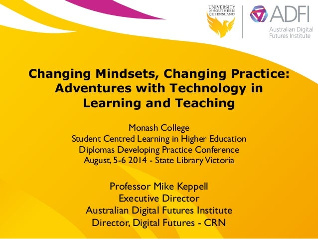 ! Changing Mindsets, Changing Practice: Adventures with Technology in Learning and Teaching ! Monash College 	  Student Ce...