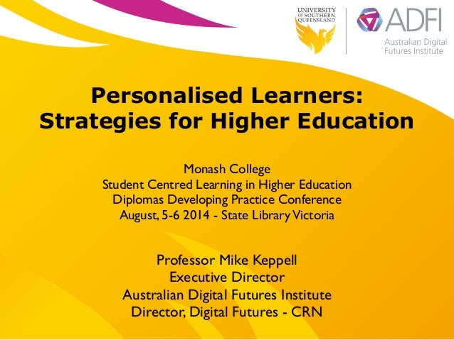 ! Personalised Learners: Strategies for Higher Education ! Monash College   Student Centred Learning in Higher Education...