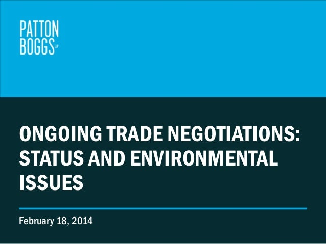 ONGOING TRADE NEGOTIATIONS: STATUS AND ENVIRONMENTAL ISSUES February 18, 2014