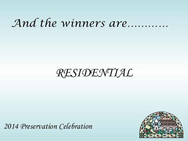 And the winners are…………  RESIDENTIAL  2014 Preservation Celebration