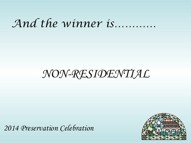 And the winner is…………  NON-RESIDENTIAL  2014 Preservation Celebration