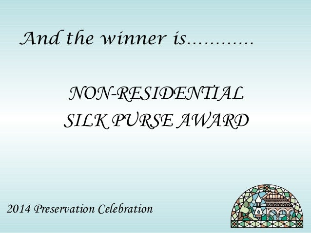 And the winner is…………  NON-RESIDENTIAL  SILK PURSE AWARD  2014 Preservation Celebration