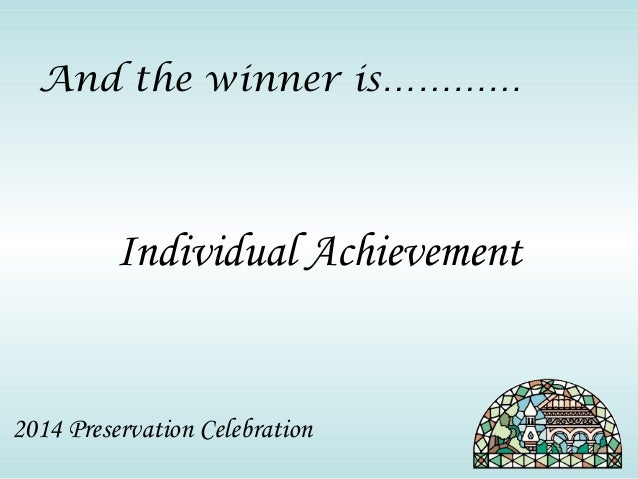 And the winner is…………  Individual Achievement  2014 Preservation Celebration