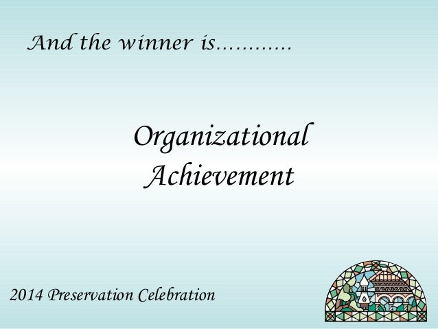 And the winner is…………  Organizational  Achievement  2014 Preservation Celebration