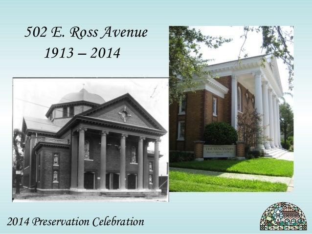 502 E. Ross Avenue  1913 – 2014  2014 Preservation Celebration