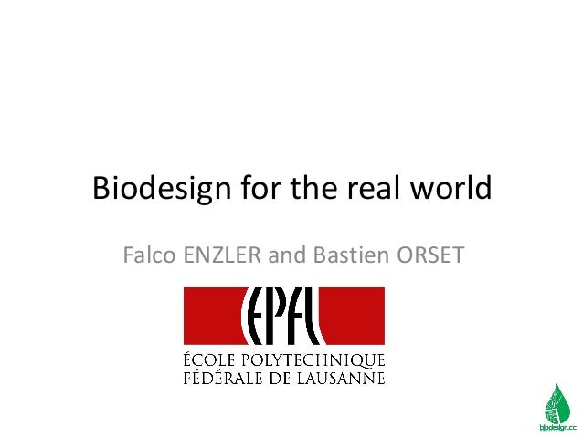 Biodesign for the real world Falco ENZLER and Bastien ORSET