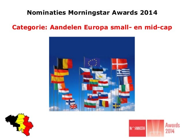 Nominaties Morningstar Awards 2014 Categorie: Aandelen Europa small- en mid-cap