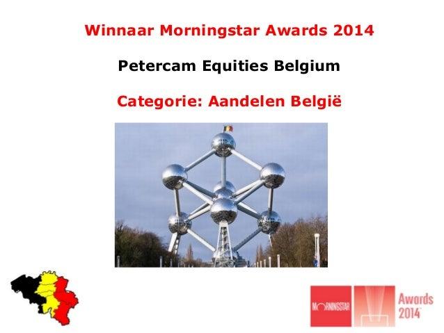 Winnaar Morningstar Awards 2014 Petercam Equities Belgium Categorie: Aandelen België