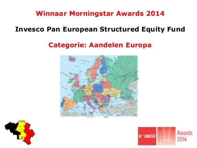 Winnaar Morningstar Awards 2014 Invesco Pan European Structured Equity Fund Categorie: Aandelen Europa