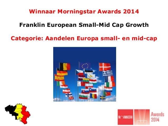 Winnaar Morningstar Awards 2014 Franklin European Small-Mid Cap Growth Categorie: Aandelen Europa small- en mid-cap