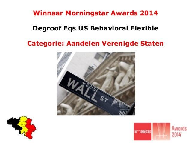 Winnaar Morningstar Awards 2014 Degroof Eqs US Behavioral Flexible Categorie: Aandelen Verenigde Staten