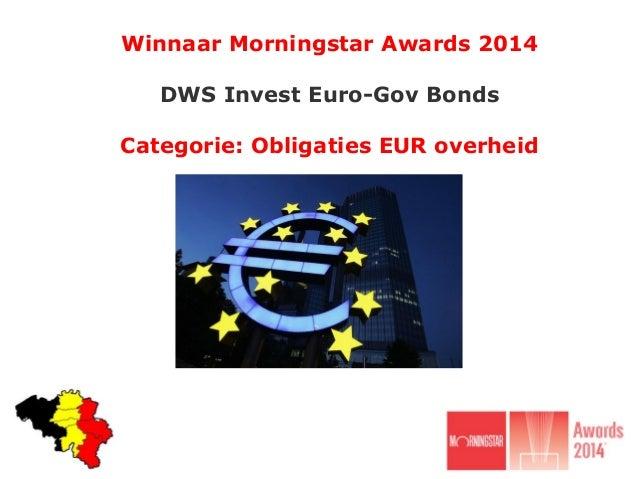 Winnaar Morningstar Awards 2014 DWS Invest Euro-Gov Bonds Categorie: Obligaties EUR overheid