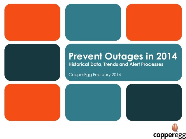 Prevent Outages in 2014 Historical Data, Trends and Alert Processes CopperEgg February 2014
