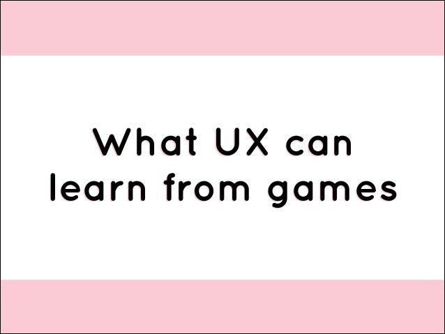 What UX can learn from games