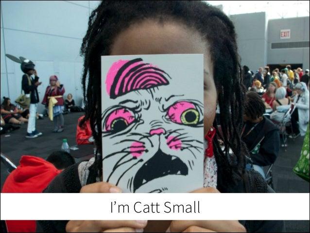 I'm Catt Small