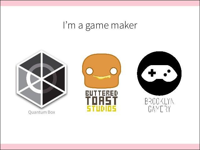 I'm a game maker  Quantum Box