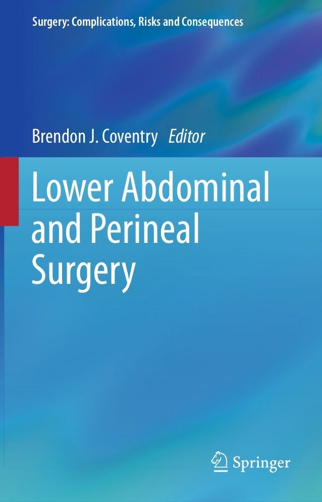 Surgery: Complications, Risks and Consequences Lower Abdominal and Perineal Surgery Brendon J. Coventry Editor