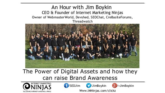 An Hour with Jim Boykin  CEO & Founder of Internet Marketing Ninjas  Owner of WebmasterWorld, Devshed, SEOChat, Cre8asiteF...