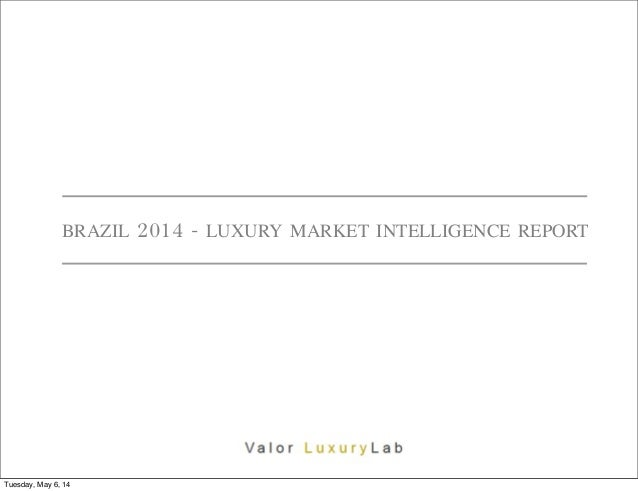 BRAZIL 2014 - LUXURY MARKET INTELLIGENCE REPORT Tuesday, May 6, 14